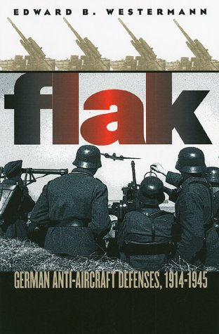 Flak: German Anti-Aircraft Defenses, 1914-1945 (Modern War Studies)