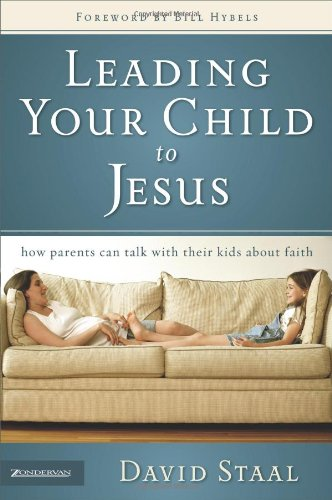 Leading Your Child to Jesus How Parents Can Talk with Their Kids about Faith310265371