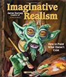 img - for Imaginative Realism: How to Paint What Doesn't Exist (James Gurney Art) book / textbook / text book