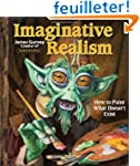 Imaginative Realism: How to Paint Wha...