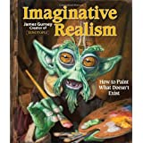 Imaginative Realism: How to Paint What Doesn't Exist ~ James Gurney