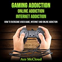Gaming Addiction, Online Addiction, Internet Addiction: How to Overcome Video Game, Internet, and Online Addiction | Livre audio Auteur(s) : Ace McCloud Narrateur(s) : Joshua Mackey