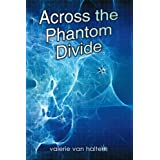 Across the Phantom Divide ~ Valerie Van Haltern