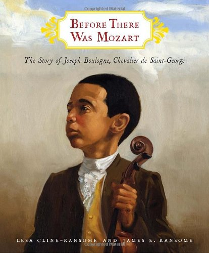 Before There Was Mozart: The Story of Joseph Boulogne, Chevalier Saint-George