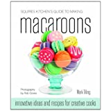 Squires Kitchen's Guide to Making Macaroons: Innovative Ideas and Recipes for Creative Cooksby Mark Tilling