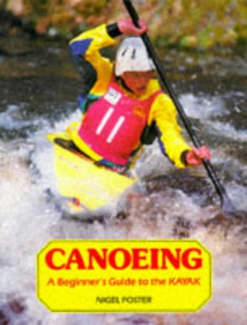 Canoeing: A Beginner's Guide to the Kayak, Nigel Foster