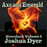 Axe and Emerald: The Everdark Saga, Volume 1 | Joshua Dyer