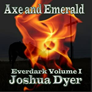 Axe and Emerald: The Everdark Saga, Volume 1 | [Joshua Dyer]