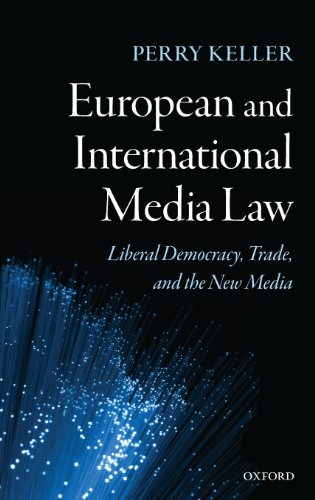 European and International Media Law: Liberal Democracy, Trade and the New Media