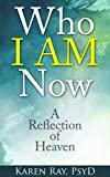 Who I AM Now: A Reflection of Heaven (Spirit Within Book 1)