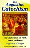The Augustine Catechism: Enchiridion on Faith Hope and Love (The Augustine Series, V. 1) (1565481240) by Saint Augustine of Hippo