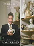 David Battie's Guide to Understanding 19th & 20th Century British Porcelain: Including Fakes, Techniques and Prices (Antique Collector's Club) (1851491236) by Battie, David