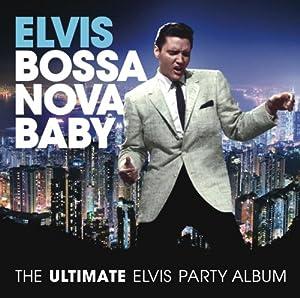 Elvis Presley Bossa Nova Baby: The Ultimate Elvis Party Album