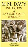 echange, troc M.-M. (Marie-Madeleine) Davy - Initiation à la symbolique romane (XIIe siècle)