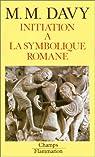 Initiation � la symbolique romane (XIIe si�cle) par Davy