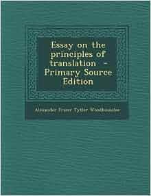Essay on the principles of translation tytler
