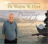Dr. Wayne Dyer Change Your Thoughts, Change Your Life: Living the Wisdom of the Tao