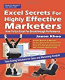 Excel Secrets For Highly Effective Marketers: How To Use Excel For Breakthrough Performance