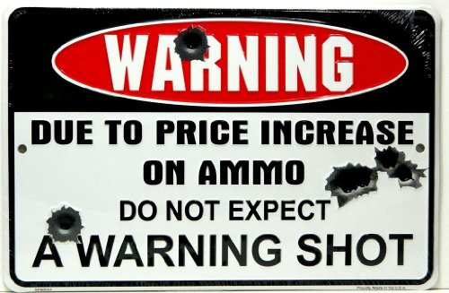 Warning Due to Price Increase on Ammo Do Not Expect a Warning Shot 8″ X12″ Metal Sign