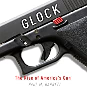 Glock: The Rise of America's Gun | [Paul M. Barrett]