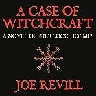 A Case of Witchcraft: A Novel of Sherlock Holmes Hörbuch von Joe Revill Gesprochen von: Steve White