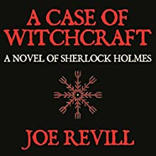 A Case of Witchcraft: A Novel of Sherlock Holmes Audiobook by Joe Revill Narrated by Steve White