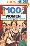 100 Women Who Shaped World History (100 Series)