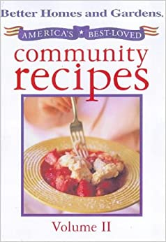 America 39 s best loved community recipes volume 2 better Better homes and gardens recipes from last night
