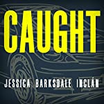 Caught | Jessica Barksdale Inclán