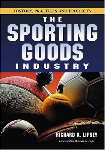 Sporting Goods Stores The Sporting Goods Industry: History, Practices and Products