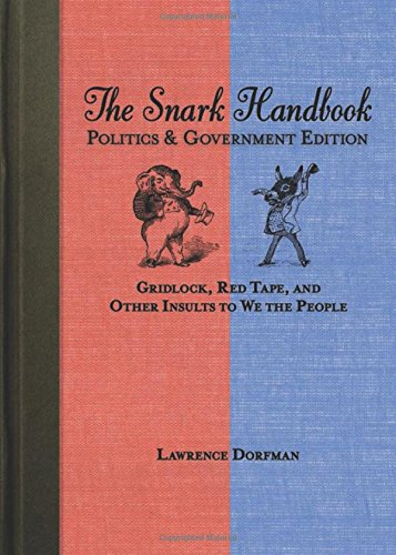The Snark Handbook: Politics and Government Edition: Gridlock, Red Tape, and Other Insults to We the People (Snark Series) - Lawrence Dorfman