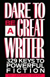 Dare to Be a Great Writer: 329 Keys to Powerful Fiction