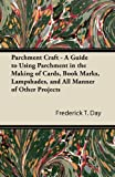 Frederick T. Day Parchment Craft - A Guide to Using Parchment in the Making of Cards, Book Marks, Lampshades, and All Manner of Other Projects