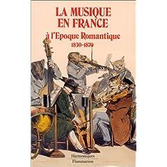 La Musique en France à l'époque romantique, 1830-1870