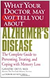 What Your Doctor May Not Tell You About(TM) Alzheimer's Disease: The Complete Guide to Preventing, Treating, and Coping with Memory Loss (0446691887) by Devi, Gayatri