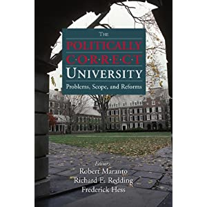 The Politically Correct University: Problems, Scope, and Reform