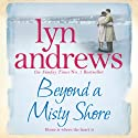 Beyond a Misty Shore Audiobook by Lyn Andrews Narrated by Annie Aldington