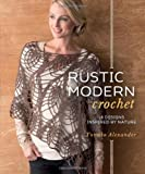 Alexander Alexander Rustic Modern Crochet: 18 Designs Inspired by Nature
