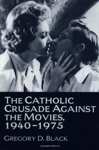 The Catholic Crusade Against The Movies, 1940-1975