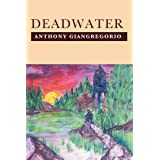 Deadwater (Deadwater Series: Book 1)by Anthony Giangregorio
