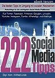 222 Social Media Tipps - die jeder in den sozialen Netzen braucht: F�r Twitter, Facebook, Pinterest, Google+, LinkedIn, Youtube, Instagram, Tumblr, WhatsApp und Weblogs