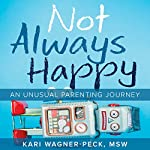 Not Always Happy: An Unusual Parenting Journey | Kari Wagner-Peck
