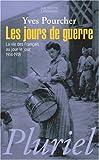 Les jours de guerre : La vie des français au jour le jour 1914-1918