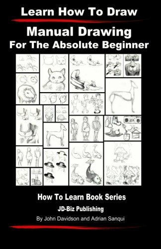 Learn to Draw - Manual Drawing - for the Absolute Beginner (Volume 2) by John Davidson (2013-06-12) (1824 Drawing compare prices)