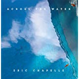 Across The Water ~ Eric Chapelle