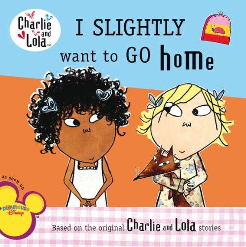 Charlie & Lola I Slightly Want to Go Home (Charlie and Lola)