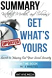 Kotlikoff, Moeller, and Solman's Get What's Yours Summary: The Secrets to Maxing Out Your Social Security Summary Revised and Updated