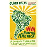 Viva South America!: A Journey Through a Restless Continentby Oliver Balch