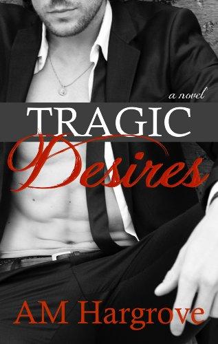 A.M. Hargrove - Tragic Desires (Tragic #2) (Tragic Series)