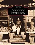 Downtown Paterson, New Jersey (Images of America (Arcadia Publishing))